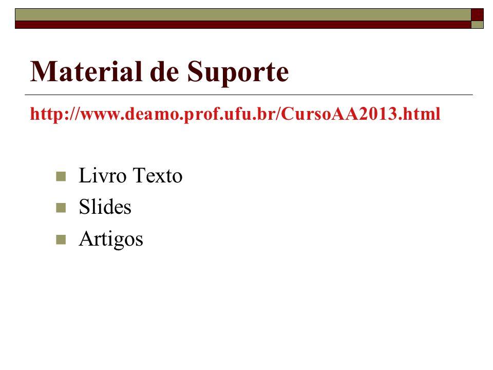 Material de Suporte http://www.deamo.prof.ufu.br/CursoAA2013.html Livro Texto Slides Artigos