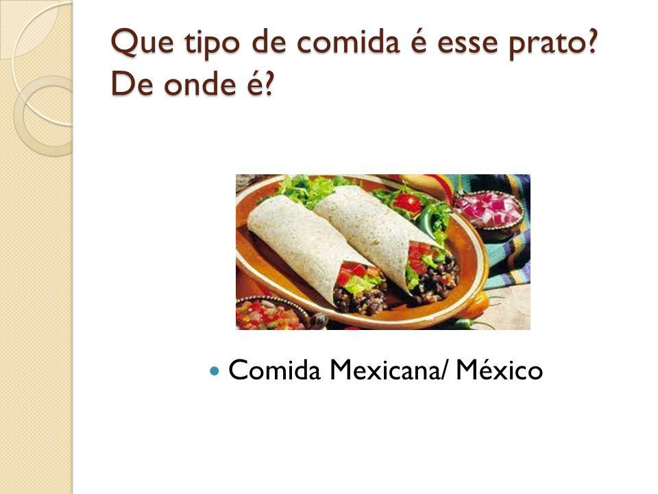 Que tipo de comida é esse prato? De onde é? Comida Mexicana/ México