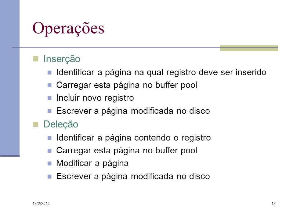 18/2/2014 13 Operações Inserção Identificar a página na qual registro deve ser inserido Carregar esta página no buffer pool Incluir novo registro Escr