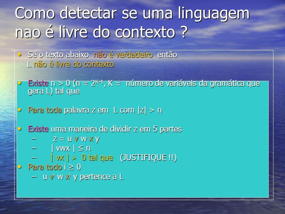 Como detectar se uma linguagem nao é livre do contexto ? Se o texto abaixo não é verdadeiro então Se o texto abaixo não é verdadeiro então L não é liv