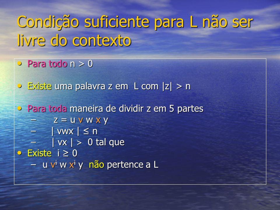 Condição suficiente para L não ser livre do contexto Para todo n > 0 Para todo n > 0 Existe uma palavra z em L com |z| > n Existe uma palavra z em L c