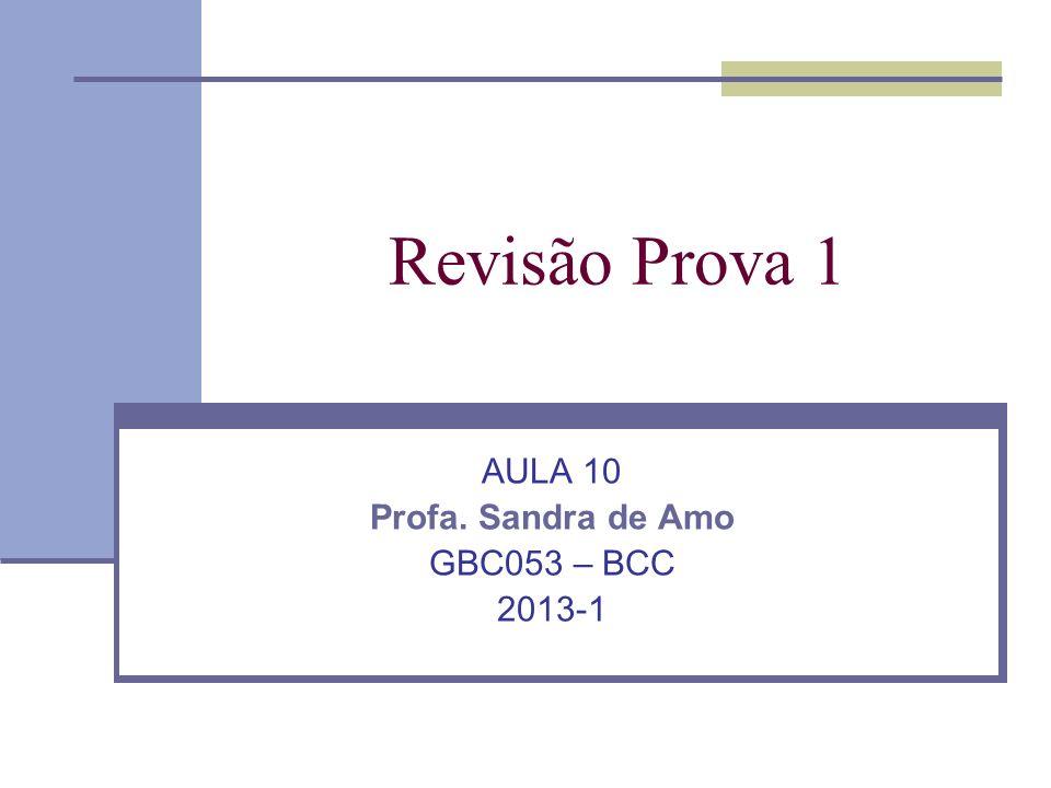 Revisão Prova 1 AULA 10 Profa. Sandra de Amo GBC053 – BCC 2013-1