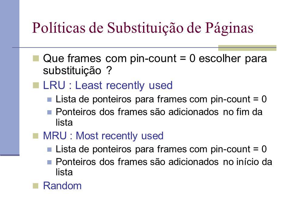 Políticas de Substituição de Páginas Que frames com pin-count = 0 escolher para substituição .