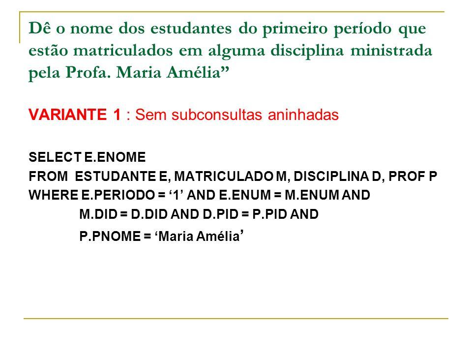Dê o nome dos estudantes do primeiro período que estão matriculados em alguma disciplina ministrada pela Profa. Maria Amélia VARIANTE 1 : Sem subconsu
