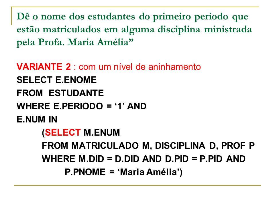 Dê o nome dos estudantes do primeiro período que estão matriculados em alguma disciplina ministrada pela Profa. Maria Amélia VARIANTE 2 : com um nível