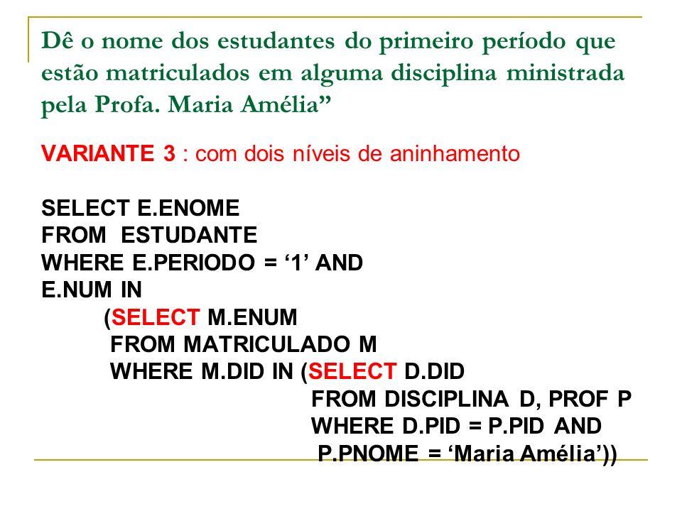 Dê o nome dos estudantes do primeiro período que estão matriculados em alguma disciplina ministrada pela Profa. Maria Amélia VARIANTE 3 : com dois nív