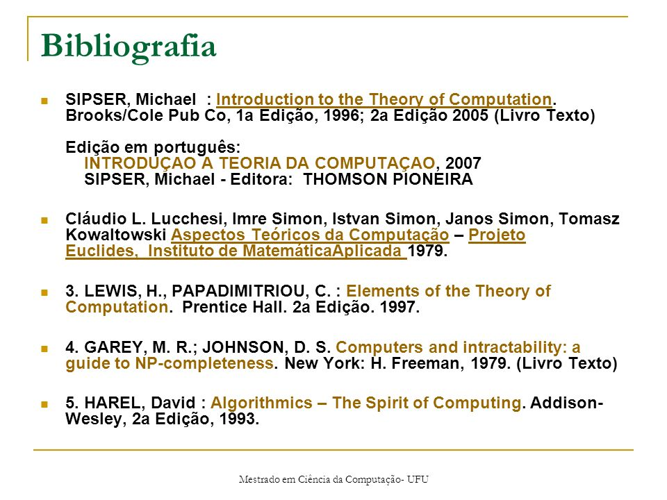 Mestrado em Ciência da Computação- UFU Bibliografia SIPSER, Michael : Introduction to the Theory of Computation.