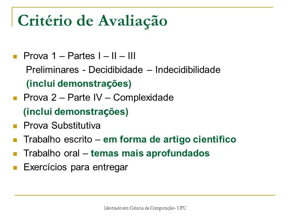 Mestrado em Ciência da Computação- UFU Critério de Avaliação Prova 1 – Partes I – II – III Preliminares - Decidibidade – Indecidibilidade (inclui demo