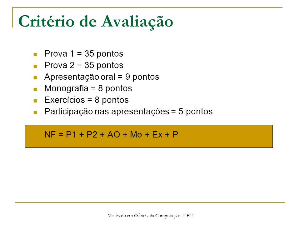 Mestrado em Ciência da Computação- UFU Critério de Avaliação Prova 1 = 35 pontos Prova 2 = 35 pontos Apresentação oral = 9 pontos Monografia = 8 ponto