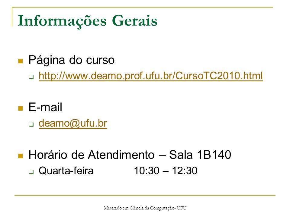 Mestrado em Ciência da Computação- UFU Informações Gerais Página do curso http://www.deamo.prof.ufu.br/CursoTC2010.html E-mail deamo@ufu.br Horário de