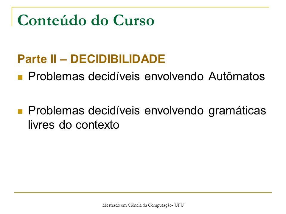 Mestrado em Ciência da Computação- UFU Conteúdo do Curso Parte III – Indecidibilidade Como mostrar que um problema é indecidível .