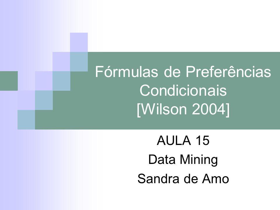 Fórmulas de Preferências Condicionais [Wilson 2004] AULA 15 Data Mining Sandra de Amo