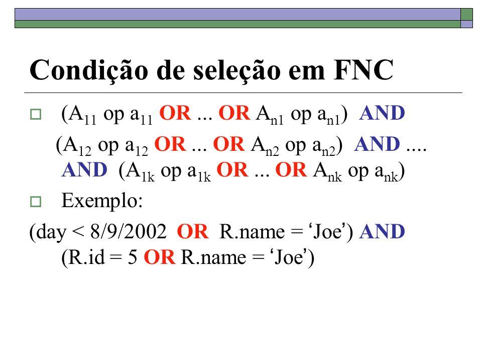 Condição de seleção em FNC (A 11 op a 11 OR... OR A n1 op a n1 ) AND (A 12 op a 12 OR...