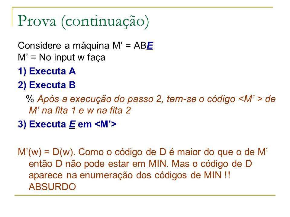 Prova (continuação) Considere a máquina M = ABE M = No input w faça 1) Executa A 2) Executa B % Após a execução do passo 2, tem-se o código de M na fi