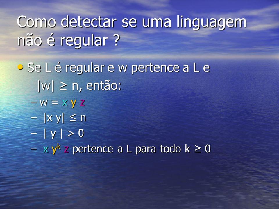 Como detectar se uma linguagem não é regular ? Se L é regular e w pertence a L e Se L é regular e w pertence a L e |w| n, então: |w| n, então: –w = x
