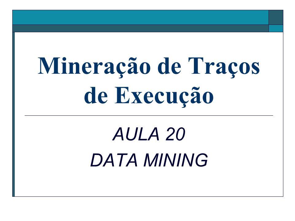 Mineração de Traços de Execução AULA 20 DATA MINING