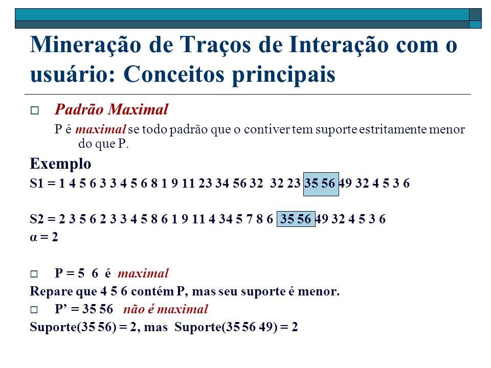 Mineração de Traços de Interação com o usuário: Conceitos principais Padrão Maximal P é maximal se todo padrão que o contiver tem suporte estritamente