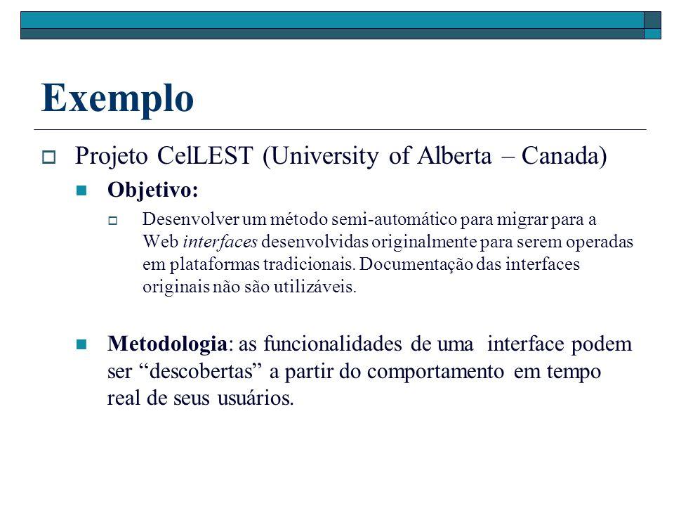Exemplo Projeto CelLEST (University of Alberta – Canada) Objetivo: Desenvolver um método semi-automático para migrar para a Web interfaces desenvolvid