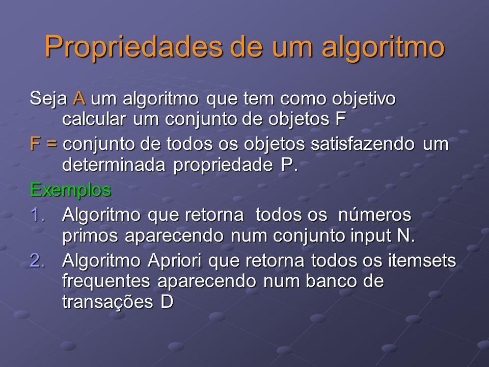 Propriedades de um algoritmo Seja A um algoritmo que tem como objetivo calcular um conjunto de objetos F F = conjunto de todos os objetos satisfazendo