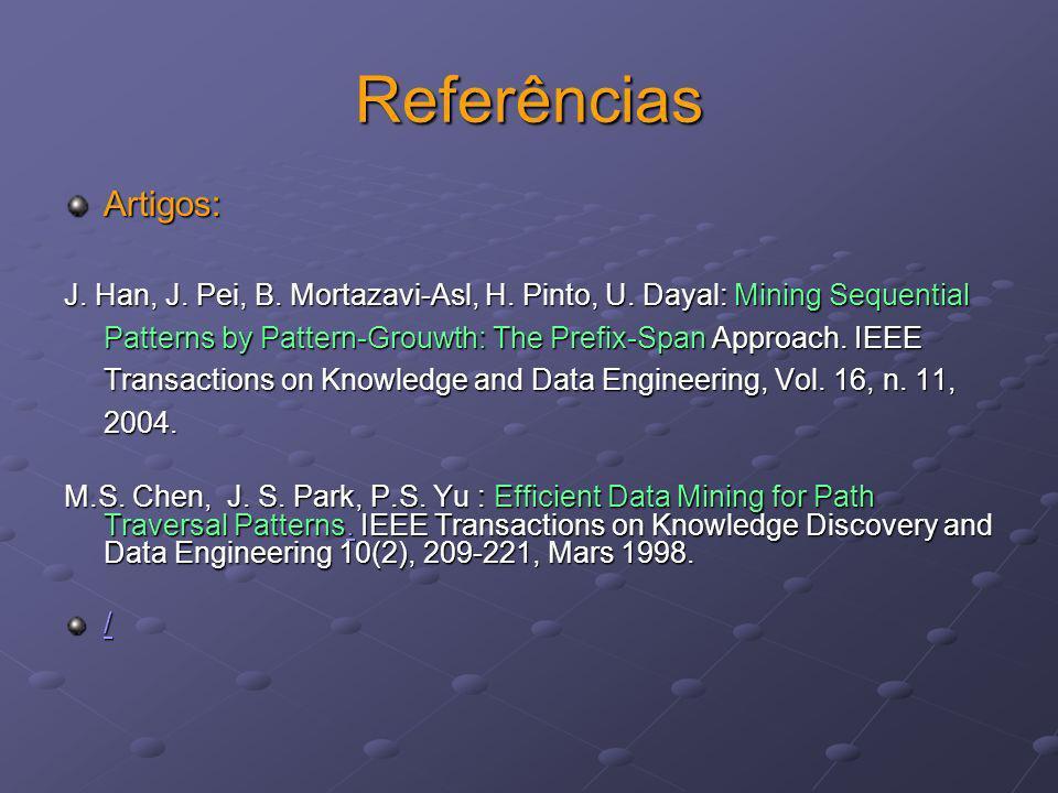 Referências Artigos: J. Han, J. Pei, B. Mortazavi-Asl, H. Pinto, U. Dayal: Mining Sequential Patterns by Pattern-Grouwth: The Prefix-Span Approach. IE