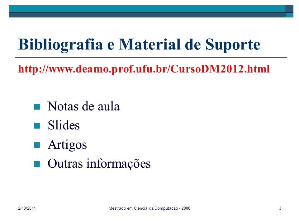 2/18/2014Mestrado em Ciencia da Computacao - 20083 Bibliografia e Material de Suporte http://www.deamo.prof.ufu.br/CursoDM2012.html Notas de aula Slid