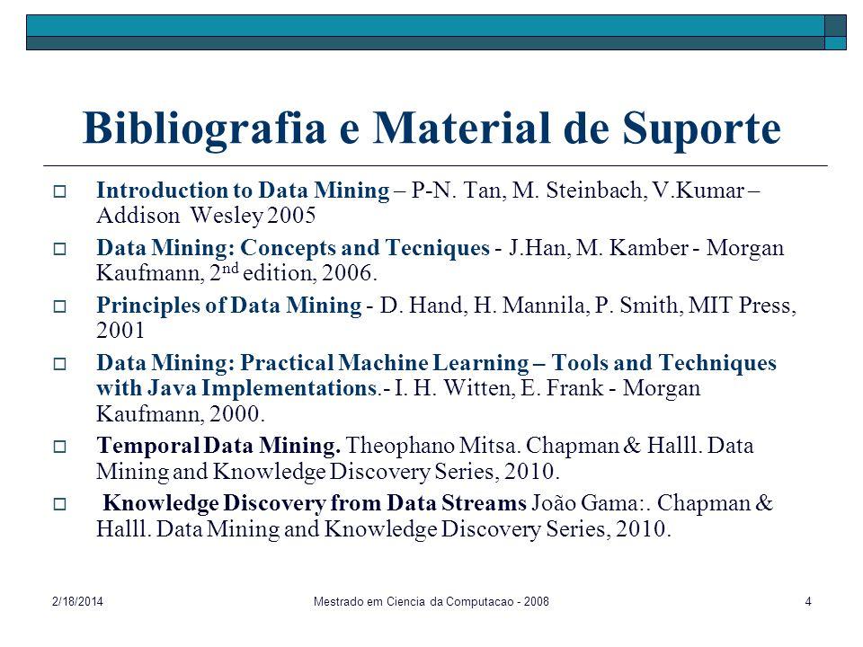 2/18/2014Mestrado em Ciencia da Computacao - 20084 Bibliografia e Material de Suporte Introduction to Data Mining – P-N. Tan, M. Steinbach, V.Kumar –