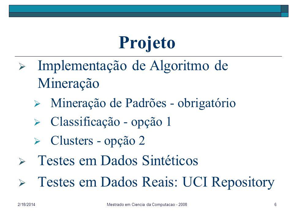 2/18/2014Mestrado em Ciencia da Computacao - 20086 Projeto Implementação de Algoritmo de Mineração Mineração de Padrões - obrigatório Classificação -