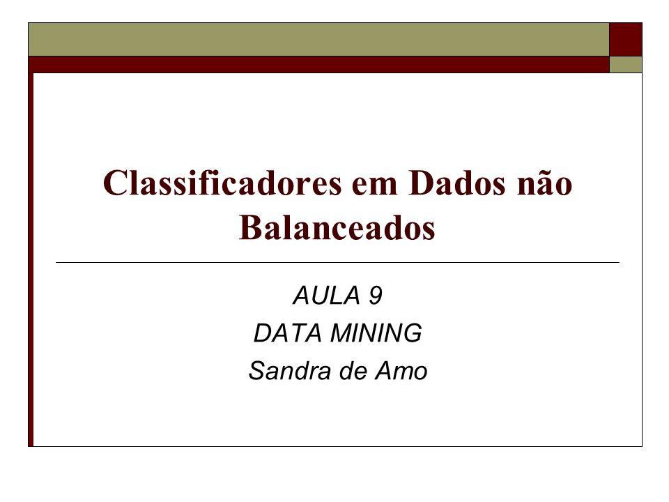 Classificadores em Dados não Balanceados AULA 9 DATA MINING Sandra de Amo