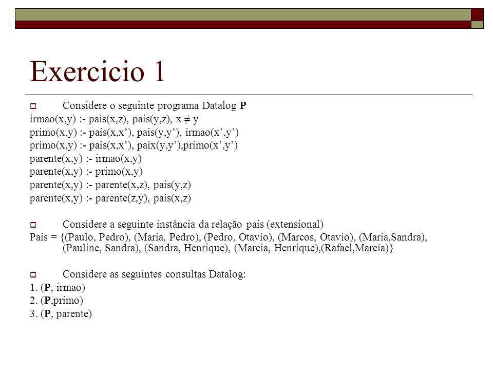 Exercicio 1 Considere o seguinte programa Datalog P irmao(x,y) :- pais(x,z), pais(y,z), x y primo(x,y) :- pais(x,x), pais(y,y), irmao(x,y) primo(x,y)