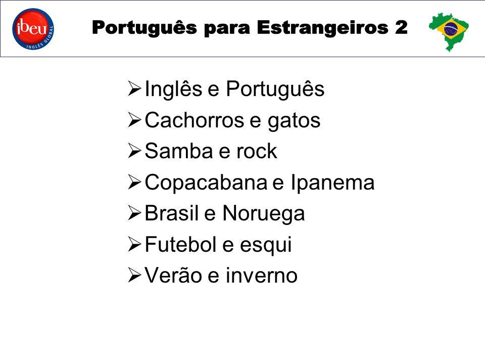 Inglês e Português Cachorros e gatos Samba e rock Copacabana e Ipanema Brasil e Noruega Futebol e esqui Verão e inverno