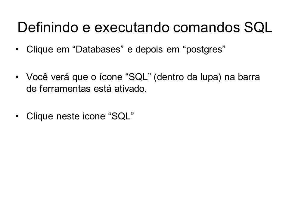 Clique em Databases e depois em postgres Você verá que o ícone SQL (dentro da lupa) na barra de ferramentas está ativado. Clique neste icone SQL Defin