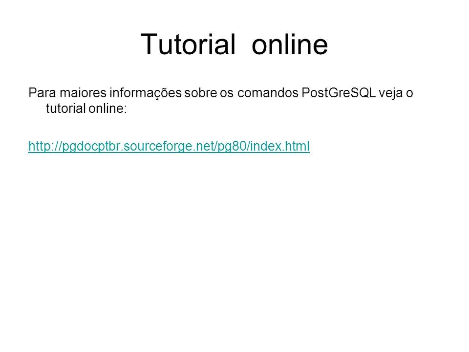 Alguns Tipos de Dados Documentação online http://pgdocptbr.sourceforge.net/pg80/datatype.htmlhttp://pgdocptbr.sourceforge.net/pg80/datatype.html Números –Integer –Numeric (precisão,escala): Exemplo Numeric(6,3).