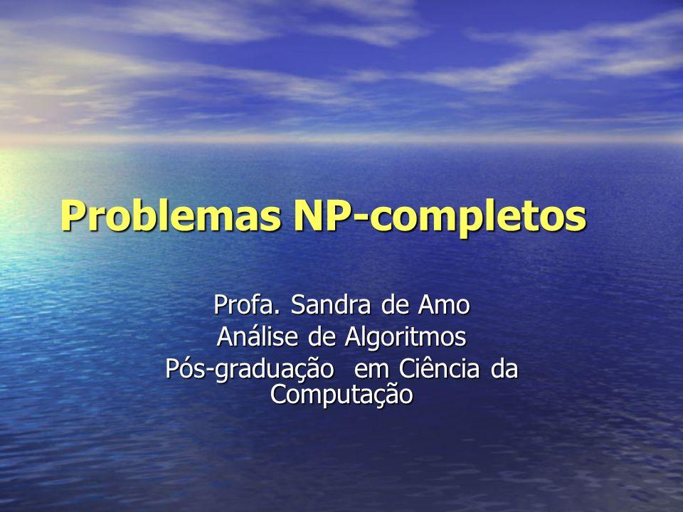 Problemas NP-completos Profa. Sandra de Amo Análise de Algoritmos Pós-graduação em Ciência da Computação