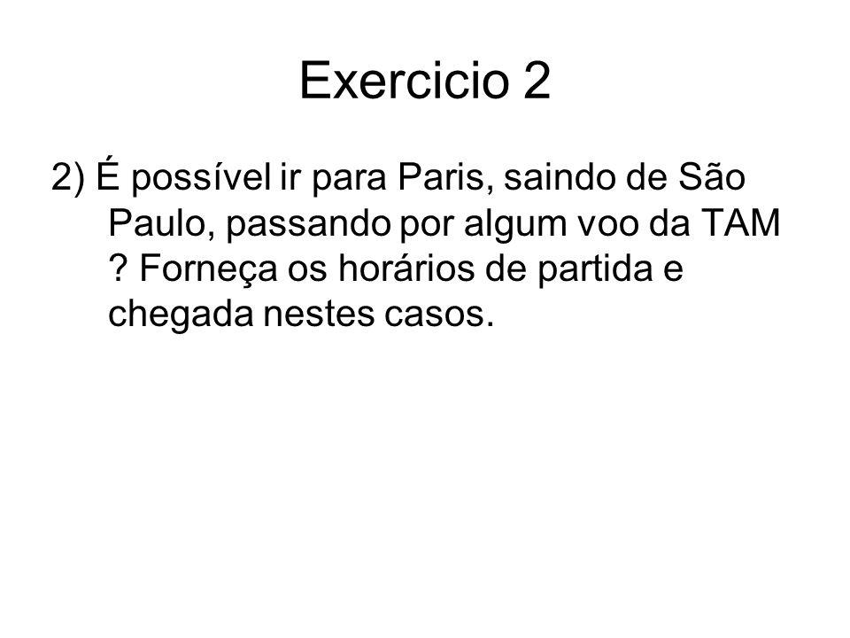 Exercicio 2 2) É possível ir para Paris, saindo de São Paulo, passando por algum voo da TAM ? Forneça os horários de partida e chegada nestes casos.