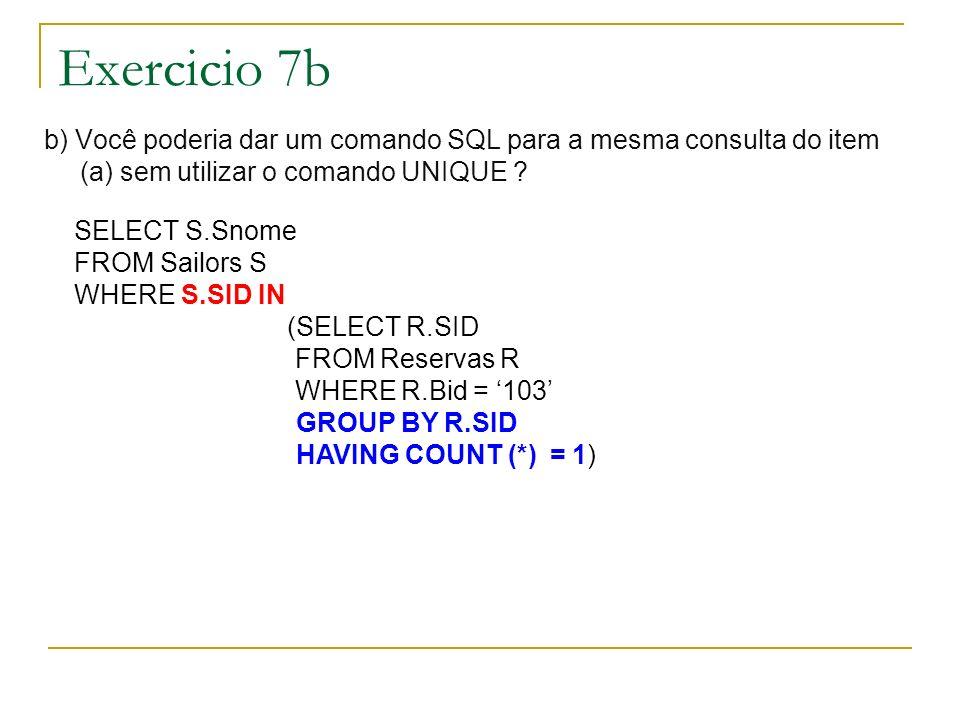 Exercicio 7b b) Você poderia dar um comando SQL para a mesma consulta do item (a) sem utilizar o comando UNIQUE .
