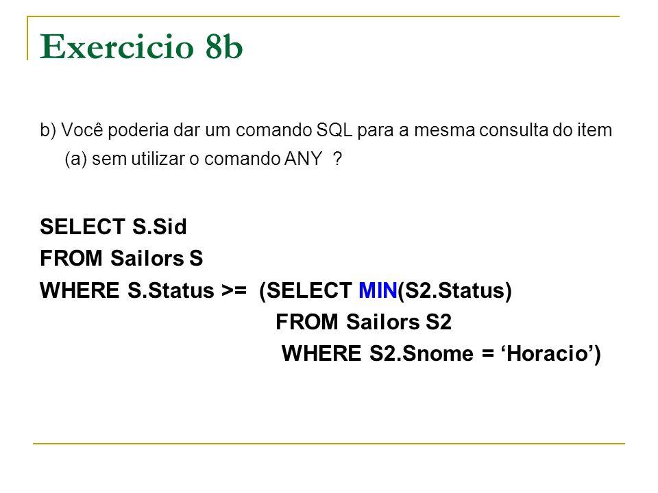 Exercicio 8b b) Você poderia dar um comando SQL para a mesma consulta do item (a) sem utilizar o comando ANY .