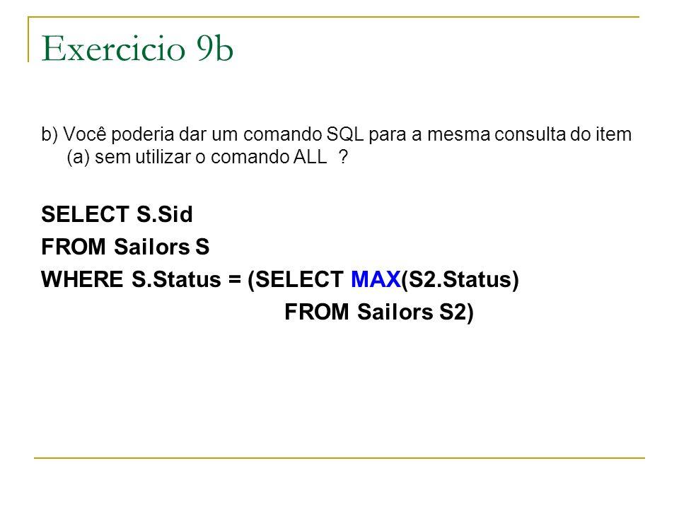 Exercicio 9b b) Você poderia dar um comando SQL para a mesma consulta do item (a) sem utilizar o comando ALL .