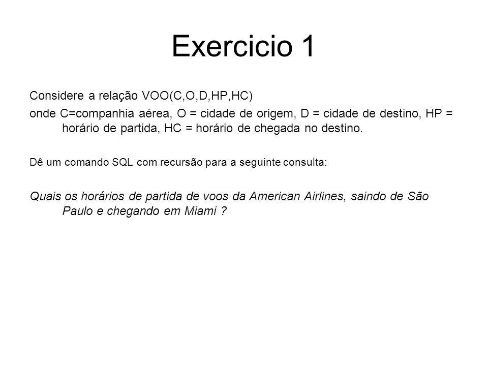 Exercicio 1 Considere a relação VOO(C,O,D,HP,HC) onde C=companhia aérea, O = cidade de origem, D = cidade de destino, HP = horário de partida, HC = horário de chegada no destino.