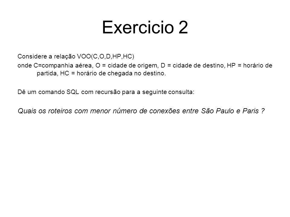 Exercício 3 Considere a relação VOO(C,O,D,HP,HC) onde C=companhia aérea, O = cidade de origem, D = cidade de destino, HP = horário de partida, HC = horário de chegada no destino.