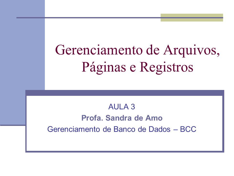 Gerenciamento de Arquivos, Páginas e Registros AULA 3 Profa. Sandra de Amo Gerenciamento de Banco de Dados – BCC