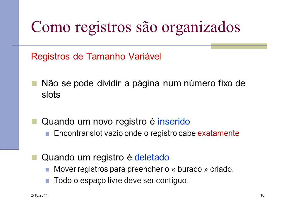 2/18/2014 16 Como registros são organizados Registros de Tamanho Variável Não se pode dividir a página num número fixo de slots Quando um novo registr