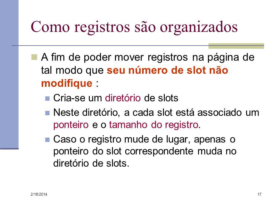 2/18/2014 17 Como registros são organizados A fim de poder mover registros na página de tal modo que seu número de slot não modifique : Cria-se um dir