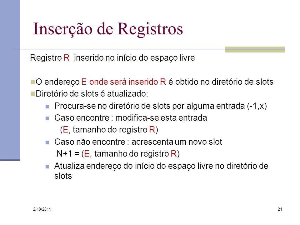 2/18/2014 21 Inserção de Registros Registro R inserido no início do espaço livre O endereço E onde será inserido R é obtido no diretório de slots Dire