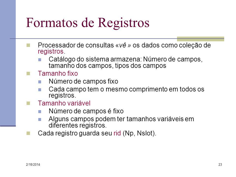 2/18/2014 23 Formatos de Registros Processador de consultas «vê » os dados como coleção de registros. Catálogo do sistema armazena: Número de campos,