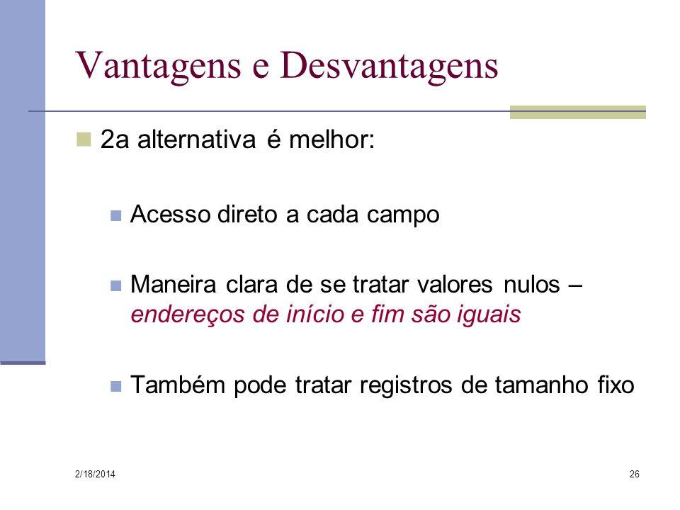 2/18/2014 26 Vantagens e Desvantagens 2a alternativa é melhor: Acesso direto a cada campo Maneira clara de se tratar valores nulos – endereços de iníc