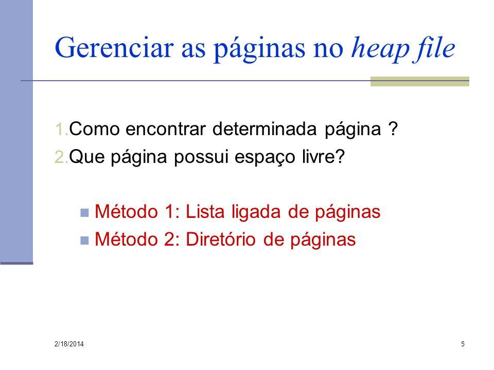 Gerenciar as páginas no heap file 1. Como encontrar determinada página ? 2. Que página possui espaço livre? Método 1: Lista ligada de páginas Método 2