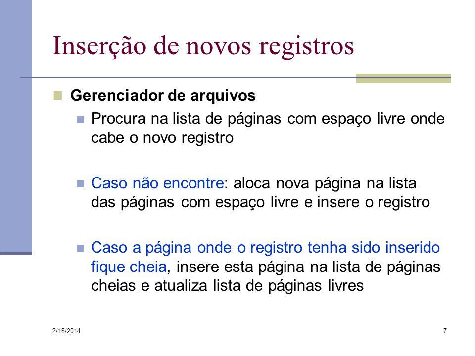 2/18/2014 28 Como são modificados os campos Registro inteiro pode não caber numa página registro é quebrado em registros menores Cada subregistro tem um ponteiro para o subregistro subsequente subregistro Ponteiro para o próximo subregistro