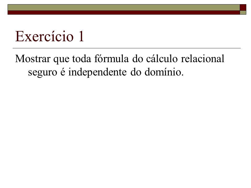 Exercício 1 Mostrar que toda fórmula do cálculo relacional seguro é independente do domínio.