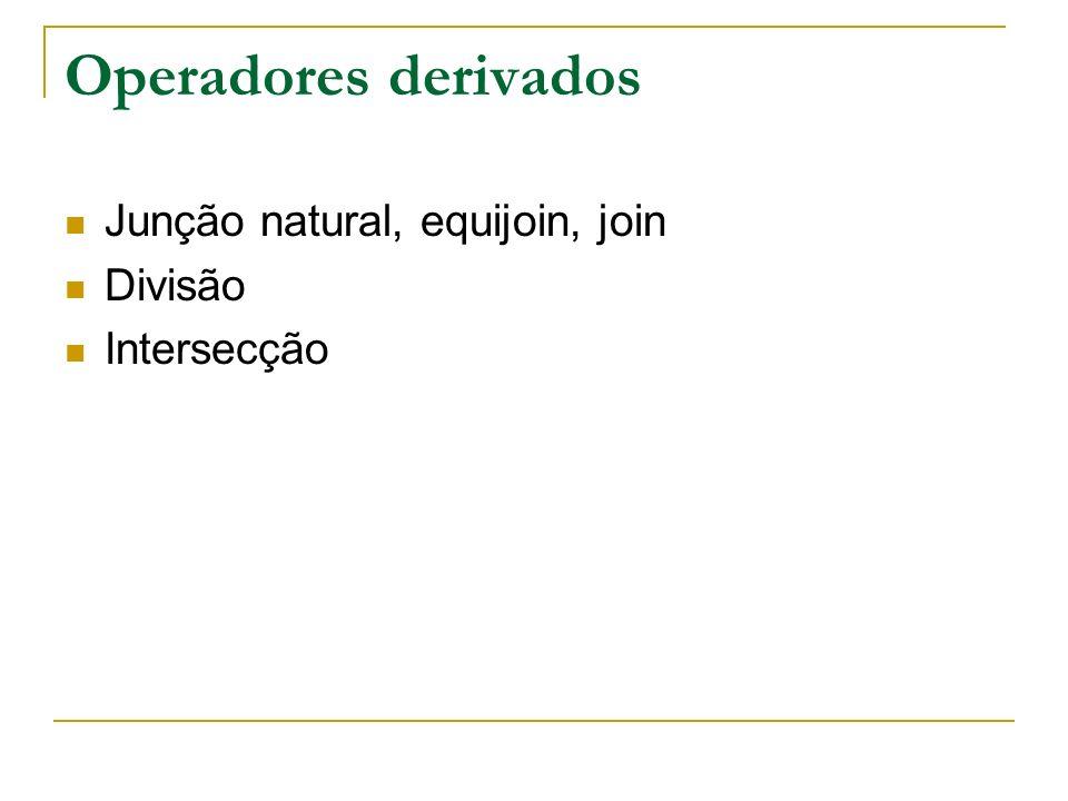 Operadores derivados Junção natural, equijoin, join Divisão Intersecção