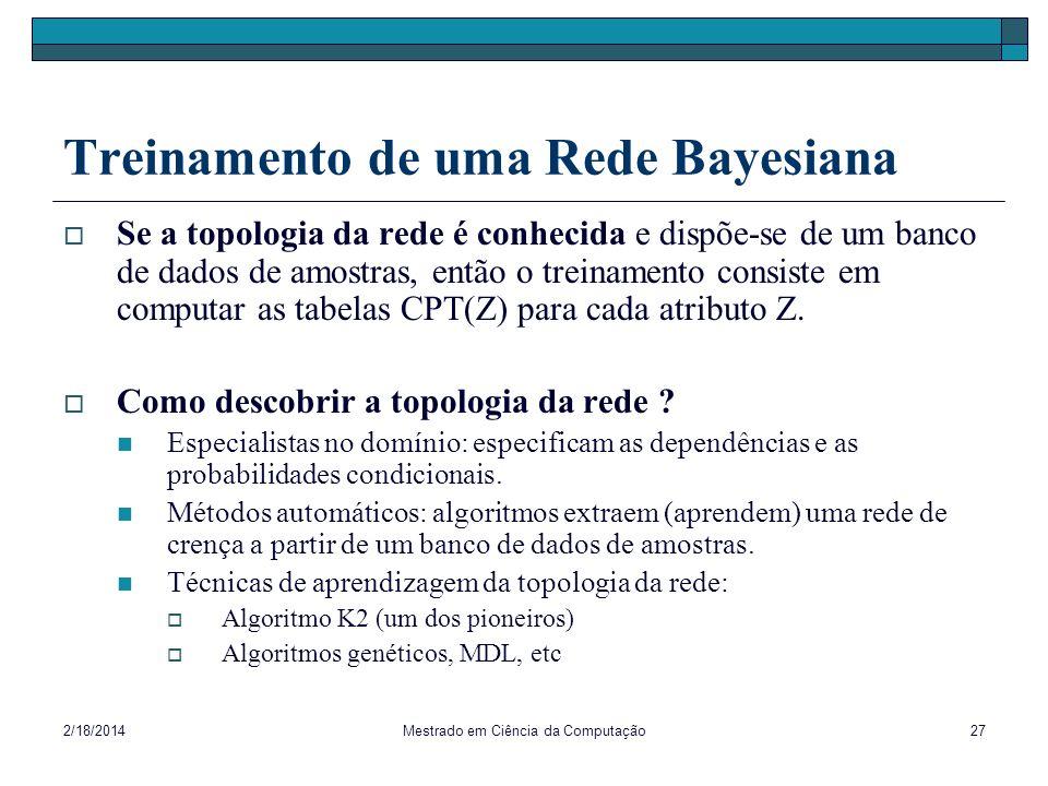 2/18/2014Mestrado em Ciência da Computação27 Treinamento de uma Rede Bayesiana Se a topologia da rede é conhecida e dispõe-se de um banco de dados de